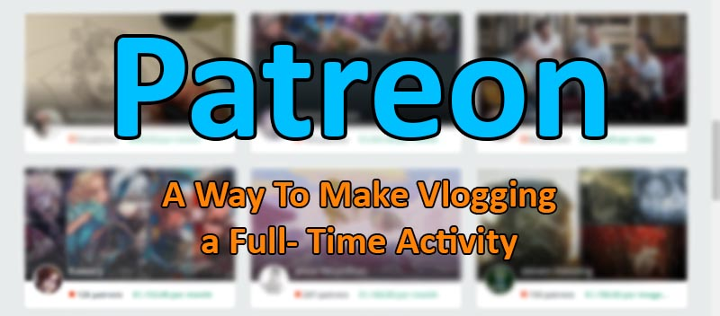Patreon: A New Way to Make Vlogging a Full-Time Activity