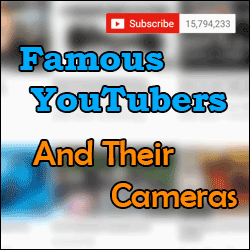 What Cameras Do Famous YouTubers Use