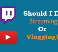 Should I do Streaming or Upload Vlogging Videos