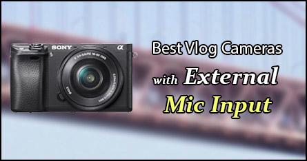 Top 6 Best Vlog Cameras with External Mic Input [2019