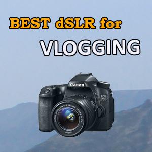 Best DSLR for YouTube Vlogging