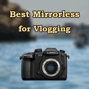 Top 7 Best Vlogging Mirrorless Cameras 2019 | VloggerPro