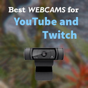Best Webcams for YouTube Videos and Twitch Streaming