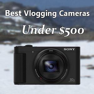 Best vlogging cameras under $500
