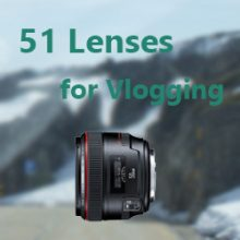 best lenses for vlogging - Canon, Nikon, Panasonic, Sony