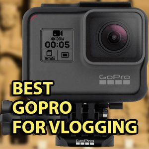 The 7 Best GoPro Cameras for Vlogging 2019 | VloggerPro
