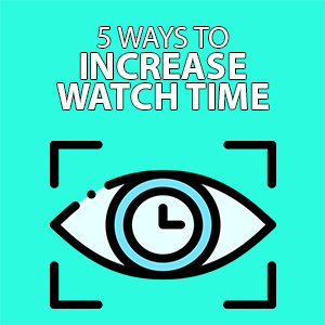 5 WAYS TO INCREASE WATCH TIME WITHOUT PUBLISHING MORE YOUTUBE VIDEOS
