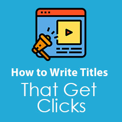 how to write titles that get clicks for YouTube videos