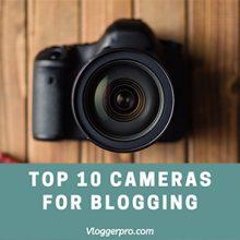 top 10 best blogging cameras