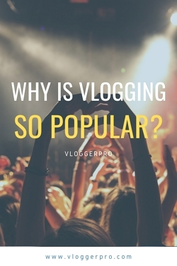 7 reasons why vlogging is so popular